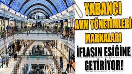 Yabancı AVM yönetimleri markaları iflasa sürüklüyor